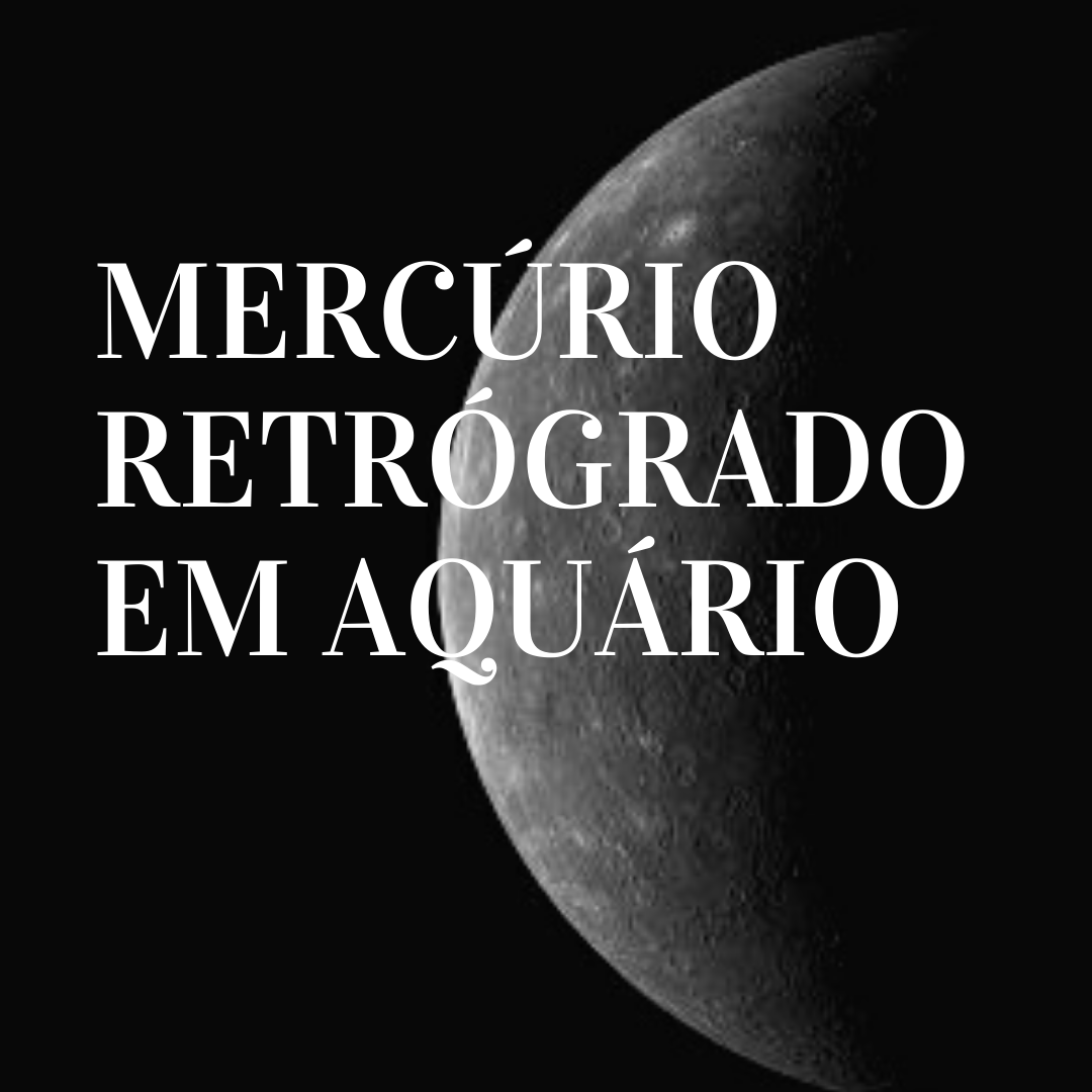 MERCÚRIO RETRÓGRADO EM AQUÁRIO