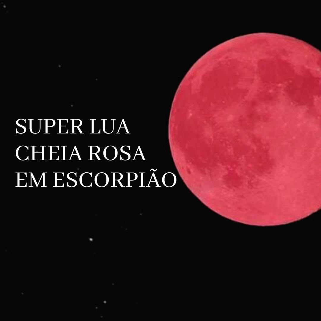 Super Lua cheia em Escorpião!